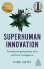 Superhuman Innovation : Transforming Business with Artificial Intelligence - Book