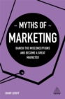 Myths of Marketing : Banish the Misconceptions and Become a Great Marketer - Book