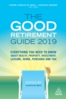 The Good Retirement Guide 2019 : Everything You Need to Know About Health, Property, Investment, Leisure, Work, Pensions and Tax - eBook