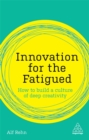 Innovation for the Fatigued : How to Build a Culture of Deep Creativity - Book