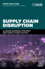 Supply Chain Disruption : Aligning Business Strategy and Supply Chain Tactics - eBook