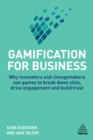 Gamification for Business : Why Innovators and Changemakers use Games to break down Silos, Drive Engagement and Build Trust - eBook