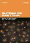 Mastering the Supply Chain : Principles, Practice and Real-Life Applications - Book