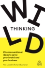 Wild Thinking : 25 Unconventional Ideas to Grow Your Brand and Your Business - eBook