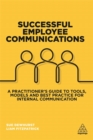 Successful Employee Communications : A Practitioner's Guide to Tools, Models and Best Practice for Internal Communication - Book