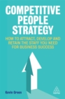 Competitive People Strategy : How to Attract, Develop and Retain the Staff You Need for Business Success - Book
