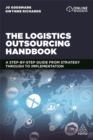 The Logistics Outsourcing Handbook : A Step-by-Step Guide From Strategy Through to Implementation - Book