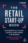 The Retail Start-Up Book : Successfully Plan, Launch and Grow a Business - Book