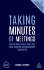 Taking Minutes of Meetings : How to Take Efficient Notes that Make Sense and Support Meetings that Matter - eBook