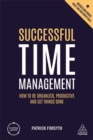 Successful Time Management : How to be Organized, Productive and Get Things Done - Book