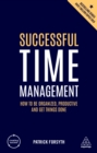 Successful Time Management : How to be Organized, Productive and Get Things Done - eBook