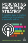 Podcasting Marketing Strategy : A Complete Guide to Creating, Publishing and Monetizing a Successful Podcast - Book