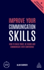 Improve Your Communication Skills : How to Build Trust, Be Heard and Communicate with Confidence - eBook