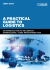 A Practical Guide to Logistics : An Introduction to Transport, Warehousing, Trade and Distribution - eBook