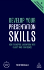 Develop Your Presentation Skills : How to Inspire and Inform with Clarity and Confidence - eBook