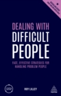 Dealing with Difficult People : Fast, Effective Strategies for Handling Problem People - eBook