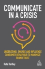 Communicate in a Crisis : Understand, Engage and Influence Consumer Behaviour to Maximize Brand Trust - eBook