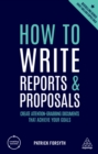 How to Write Reports and Proposals : Create Attention-Grabbing Documents that Achieve Your Goals - eBook