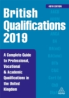 British Qualifications 2019 : A Complete Guide to Professional, Vocational and Academic Qualifications in the United Kingdom - Book