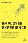 Employee Experience : Develop a Happy, Productive and Supported Workforce for Exceptional Individual and Business Performance - eBook