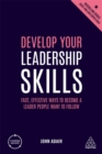 Develop Your Leadership Skills : Fast, Effective Ways to Become a Leader People Want to Follow - Book