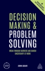 Decision Making and Problem Solving : Break Through Barriers and Banish Uncertainty at Work - eBook