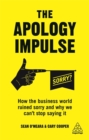 The Apology Impulse : How the Business World Ruined Sorry and Why We Can't Stop Saying It - Book
