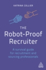 The Robot-Proof Recruiter : A Survival Guide for Recruitment and Sourcing Professionals - eBook