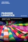 Fashion Logistics : Insights into the Fashion Retail Supply Chain - eBook