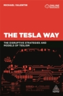 The Tesla Way : The disruptive strategies and models of Teslism - Book