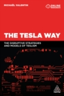 The Tesla Way : The disruptive strategies and models of Teslism - eBook