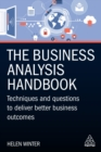 The Business Analysis Handbook : Techniques and Questions to Deliver Better Business Outcomes - eBook