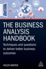 The Business Analysis Handbook : Techniques and Questions to Deliver Better Business Outcomes - Book