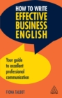 How to Write Effective Business English : Your Guide to Excellent Professional Communication - eBook