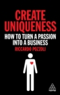 Create Uniqueness : How to Turn a Passion Into a Business - eBook