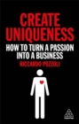 Create Uniqueness : How to Turn a Passion Into a Business - Book