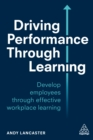 Driving Performance through Learning : Develop Employees through Effective Workplace Learning - eBook