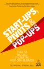 Start-Ups, Pivots and Pop-Ups : How to Succeed by Creating Your Own Business - eBook