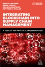 Integrating Blockchain into Supply Chain Management : A Toolkit for Practical Implementation - eBook