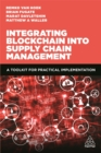 Integrating Blockchain into Supply Chain Management : A Toolkit for Practical Implementation - Book
