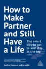 How to Make Partner and Still Have a Life : The Smart Way to Get to and Stay at the Top - Book