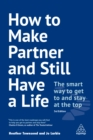 How to Make Partner and Still Have a Life : The Smart Way to Get to and Stay at the Top - eBook