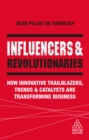 Influencers and Revolutionaries : How Innovative Trailblazers, Trends and Catalysts Are Transforming Business - eBook