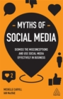 Myths of Social Media : Dismiss the Misconceptions and Use Social Media Effectively in Business - Book