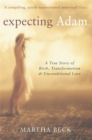 Expecting Adam : A true story of birth, transformation and unconditional love - Book