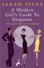 A Modern Girl's Guide To Etiquette : How to get it right in every situation - Book