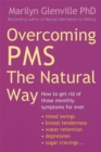 Overcoming Pms The Natural Way : How to get rid of those monthly symptoms for ever - Book