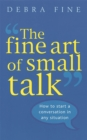 The Fine Art Of Small Talk : How to start a conversation in any situation - Book