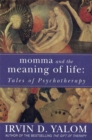 Momma And The Meaning Of Life : Tales of Psycho-therapy - Book