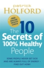 The 10 Secrets Of 100% Healthy People : Some people never get sick and are always full of energy - find out how! - Book